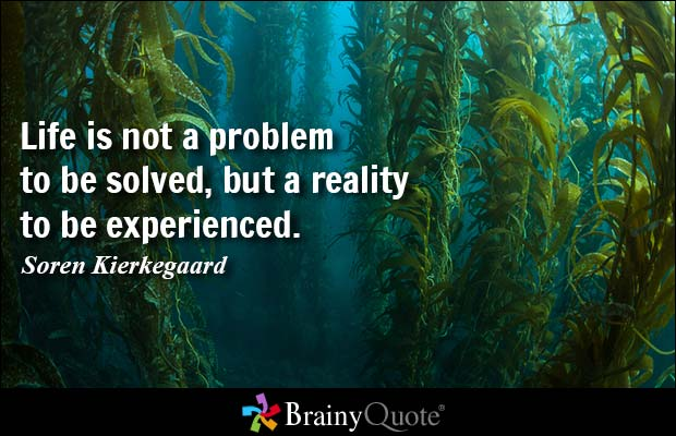 life not a problem to be solved - Kierkegaard