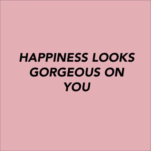 happiness looks gorgeous
