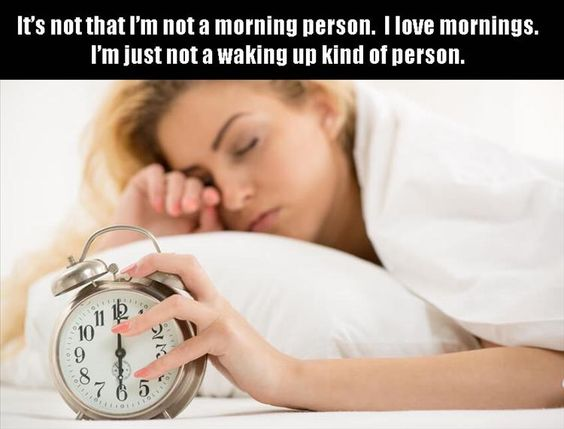 morning person - not waking up person