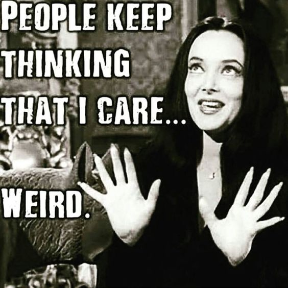 people think I care - weird