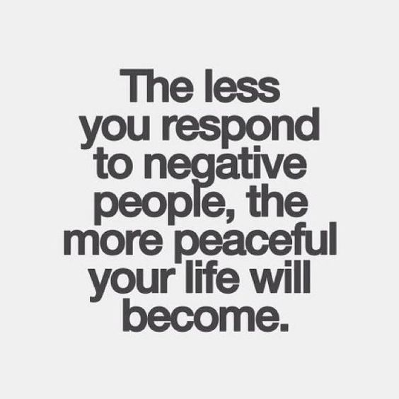 the-less-you-respond-to-negative-people